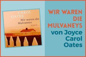 WIR WAREN DIE MULVANEYS von Joyce Carol Oates