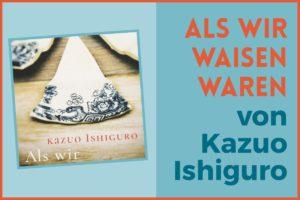 ALS WIR WAISEN WAREN von Kazuo Ishiguro