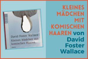 Kleines Mädchen mit komischen Haaren David Foster Wallace