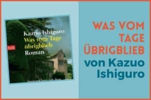 Was vom Tage übrigblieb Kazuo Ishiguro