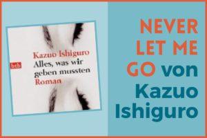 Alles, was wir geben mussten - Never let me go von Kazuo Ishiguro