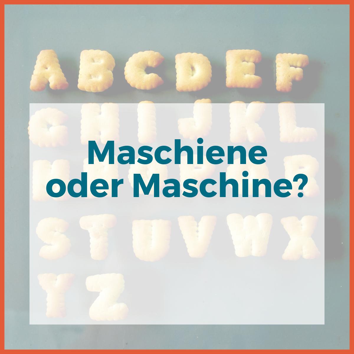 Maschine Oder Maschiene
